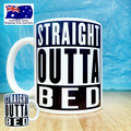 Straight Outta Bed Funny Coffee/Tea Mug