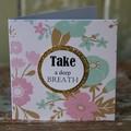 Take a Deep Breath Card Inspirational Card Best Friend Card BFF Card